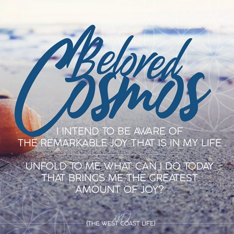 Beloved Cosmos I Intend to be aware of the remarkable joy that is in my life