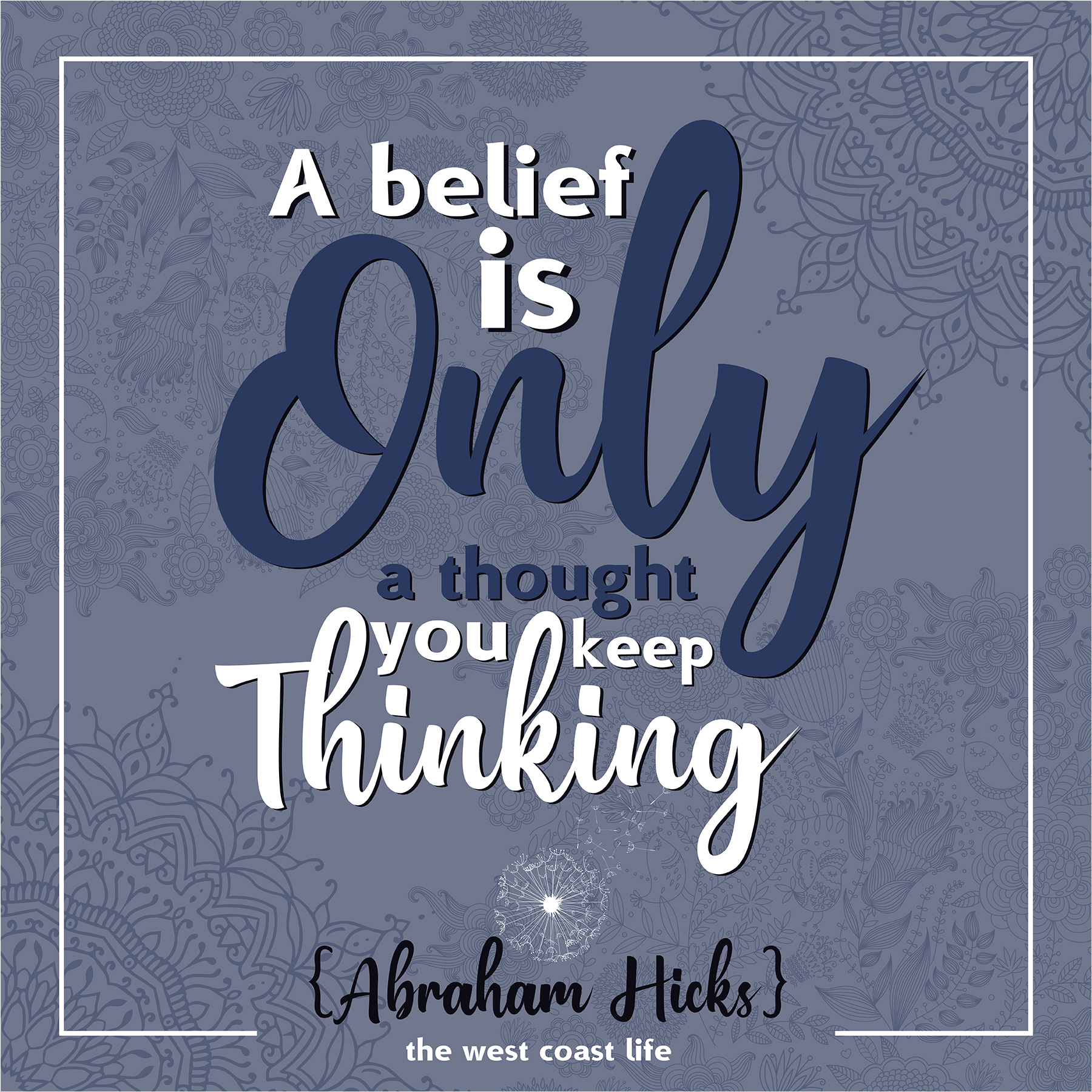 A belief is Only a thought you keep thinking {Abraham Hicks}