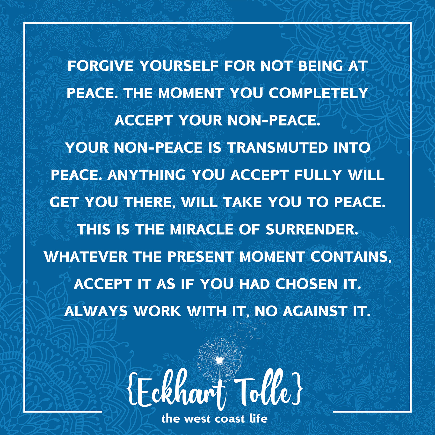 Forgive yourself for not being at peace {Eckhart Tolle}